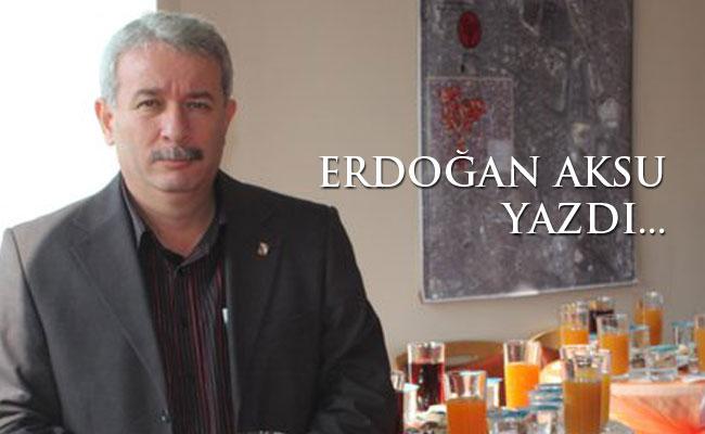 erdoğan aksu yazdı